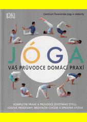 Jóga : váš průvodce domácí praxí  (odkaz v elektronickém katalogu)