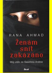 Ženám snít zakázáno : můj útěk ze Saúdské Arábie  (odkaz v elektronickém katalogu)