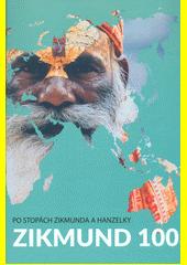 Zikmund 100 : po stopách Zikmunda a Hanzelky  (odkaz v elektronickém katalogu)