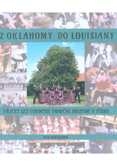 Z Oklahomy do Louisiany : třicet let country taneční skupiny v Písku (odkaz v elektronickém katalogu)