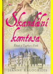 Skandální komtesa : říkali jí Tygřice z Forli  (odkaz v elektronickém katalogu)