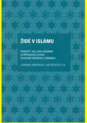Židé v islámu : koncept ahl adh-dhimma a případová studie židovské menšiny v Maroku  (odkaz v elektronickém katalogu)