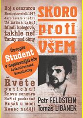 Skoro proti všem : časopis Student v nejslavnější éře československé žurnalistiky  (odkaz v elektronickém katalogu)