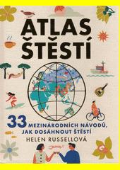 Atlas štěstí : za tajemstvím štěstí kolem světa  (odkaz v elektronickém katalogu)