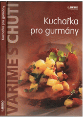 Kuchařka pro gurmány (odkaz v elektronickém katalogu)