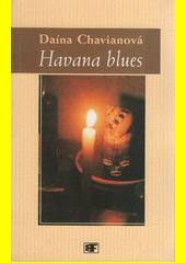 Havana blues /Daína Chavianová ; přeložila Alena Jurionová (odkaz v elektronickém katalogu)
