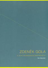 Zdeněk Gola a jeho pedagogické mistrovství  (odkaz v elektronickém katalogu)