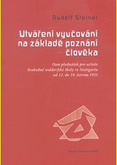 Utváření vyučování na základě poznání člověka : osm přednášek pro učitele Svobodné waldorfské školy ve Stuttgartu od 12. do 19. června 1921  (odkaz v elektronickém katalogu)