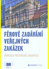Férové zadávání veřejných zakázek : příručka pro veřejné zadavatele  (odkaz v elektronickém katalogu)