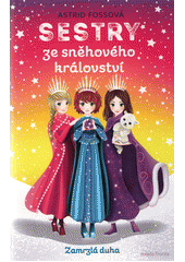 Sestry ze sněhového království. Zamrzlá duha  (odkaz v elektronickém katalogu)