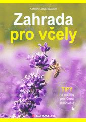 Zahrada pro včely : tipy na rostliny pro různá stanoviště  (odkaz v elektronickém katalogu)