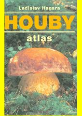Houby : atlas  (odkaz v elektronickém katalogu)