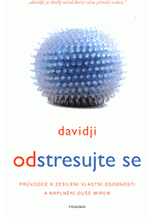 Odstresujte se : průvodce k zesílení vlastní osobnosti a naplnění duše mírem  (odkaz v elektronickém katalogu)