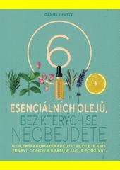 6 esenciálních olejů, bez kterých se neobejdete : nejlepší aromaterapeutické oleje pro zdraví, domov a krásu a jak je používat  (odkaz v elektronickém katalogu)