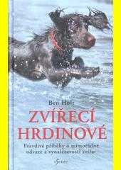 Zvířecí hrdinové : pravdivé příběhy o mimořádné odvaze a vynalézavosti zvířat  (odkaz v elektronickém katalogu)