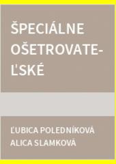Špeciálne ošetrovateľské intervencie v geriatrickom, onkologickom a paliatívnom ošetrovateľstve  (odkaz v elektronickém katalogu)