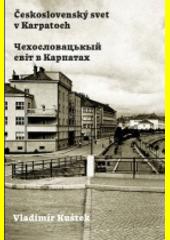 Československý svet v Karpatoch = Čechoslovac'kij svit v Karpatach  (odkaz v elektronickém katalogu)
