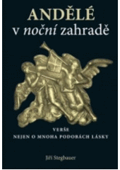 Andělé v noční zahradě : verše nejen o mnoha podobách lásky  (odkaz v elektronickém katalogu)