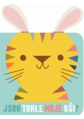 Jsou tohle moje uši? : grrr, vrčí tygr (odkaz v elektronickém katalogu)