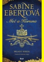 Meč a Koruna. Druhý díl středověké trilogie, Mladý sokol  (odkaz v elektronickém katalogu)