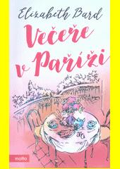 Večeře v Paříži : 50 francouzských tajemství pro radost z jídla a společného stolování  (odkaz v elektronickém katalogu)