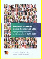 Současná struktura služeb dlouhodobé péče a prognóza potřebnosti sociálních služeb 2019-2050  (odkaz v elektronickém katalogu)