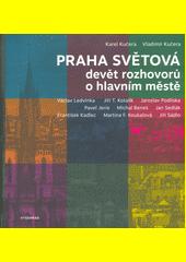 Praha světová : devět rozhovorů o hlavním městě  (odkaz v elektronickém katalogu)