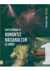 Encyclopedia of romantic nationalism in Europe. Volume 1  (odkaz v elektronickém katalogu)