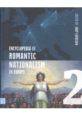 Encyclopedia of romantic nationalism in Europe. Volume 2  (odkaz v elektronickém katalogu)