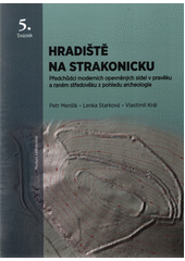 Hradiště na Strakonicku : předchůdci moderních opevněných sídel v pravěku a raném středověku z pohledu archeologie  (odkaz v elektronickém katalogu)