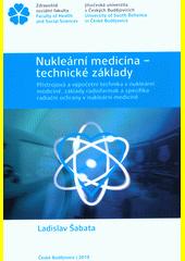 Nukleární medicína - technické základy : přístrojová a výpočetní technika v nukleární medicíně, základy radiofarmak a specifika radiační ochrany v nukleární medicíně  (odkaz v elektronickém katalogu)