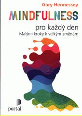 Mindfulness pro každý den : malými kroky k velkým změnám  (odkaz v elektronickém katalogu)