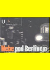 Nebe pod Berlínem  (odkaz v elektronickém katalogu)