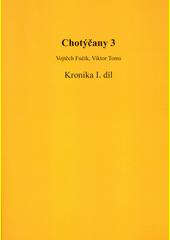 Chotýčany. 3, Kronika I. díl  (odkaz v elektronickém katalogu)