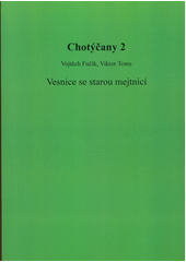 Chotýčany. 2, Vesnice se starou mejtnicí  (odkaz v elektronickém katalogu)