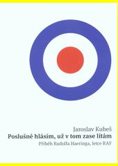 Poslušně hlásím, už v tom zase lítám : příběh Rudolfa Haeringa, letce RAF  (odkaz v elektronickém katalogu)