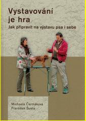 Vystavování je hra : jak připravit na výstavu psa i sebe  (odkaz v elektronickém katalogu)