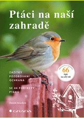 Ptáci na naší zahradě : zážitky, pozorování, ochrana : se 44 portréty ptáků  (odkaz v elektronickém katalogu)
