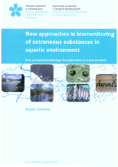 New approaches in biomonitoring of extraneous substances in aquatic environment = Nové postupy biomonitoringu cizorodých látek ve vodním prostředí  (odkaz v elektronickém katalogu)