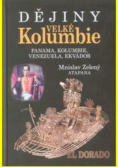 Dějiny Velké Kolumbie : Panama, Kolumbie, Venezuela, Ekvádor  (odkaz v elektronickém katalogu)