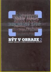 Být v obraze 2 : mediální vzdělávání s využitím audiovizuálních prostředků  (odkaz v elektronickém katalogu)