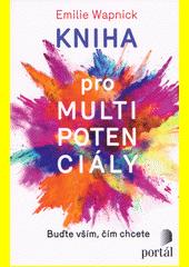 Kniha pro multipotenciály : buďte vším, čím chcete  (odkaz v elektronickém katalogu)