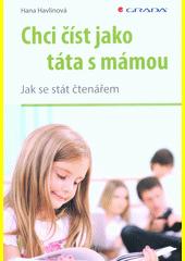 Chci číst jako táta s mámou : jak se stát čtenářem  (odkaz v elektronickém katalogu)