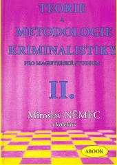 Teorie a metodologie kriminalistiky pro magisterské studium. II. díl, Aktuální problémy kriminalistické praxe  (odkaz v elektronickém katalogu)
