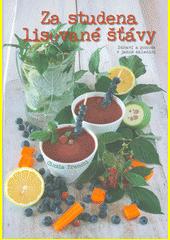 Za studena lisované šťávy : zdraví a pohoda v jedné sklenici  (odkaz v elektronickém katalogu)