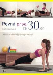 Pevná prsa za 30 dní : jednoduchý tréninkový program pro všechny!  (odkaz v elektronickém katalogu)