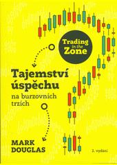 Trading in the Zone : tajemství úspěchu na burzovních trzích  (odkaz v elektronickém katalogu)