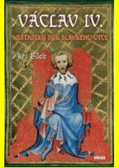 Václav IV. : nešťastný syn slavného otce  (odkaz v elektronickém katalogu)