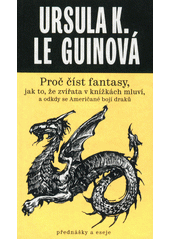 Proč číst fantasy, jak to, že zvířata v knížkách mluví, a odkdy se Američané bojí draků = (Cheek by jowl & why are Americans afraid of dragons?)  (odkaz v elektronickém katalogu)