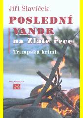 Poslední vandr na Zlaté řece : trampská krimi  (odkaz v elektronickém katalogu)